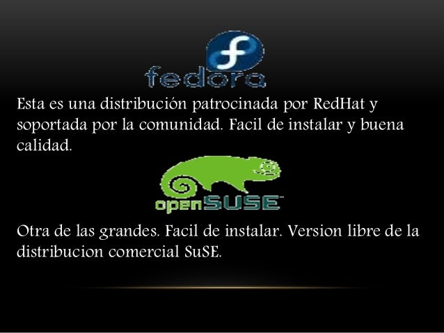 Esta es una distribución patrocinada por RedHat y soportada por la comunidad. Facil de instalar y buena calidad. Otra de l...