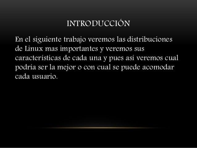 INTRODUCCIÓN En el siguiente trabajo veremos las distribuciones de Linux mas importantes y veremos sus características de ...