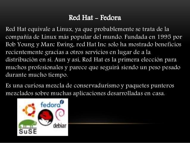 Red Hat - Fedora Red Hat equivale a Linux, ya que probablemente se trata de la compañía de Linux más popular del mundo. Fu...