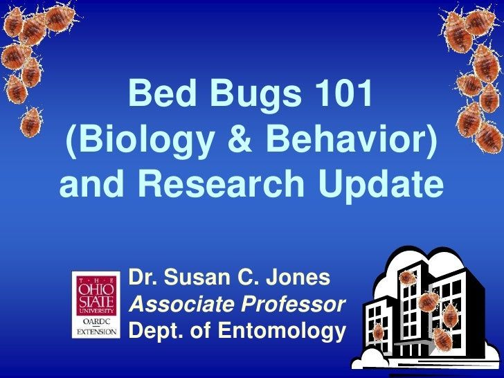 Bed Bugs 101 (Biology & Behavior) and Research Update<br />Dr. Susan C. Jones<br />Associate Professor<br />Dept. of Entom...