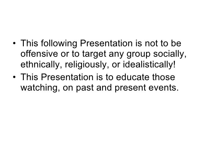 <ul><li>This following Presentation is not to be offensive or to target any group socially, ethnically, religiously, or id...