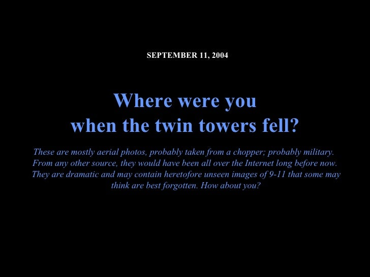 SEPTEMBER 11, 2004   Where were you when the twin towers fell? These are mostly aerial photos, probably taken from a cho...