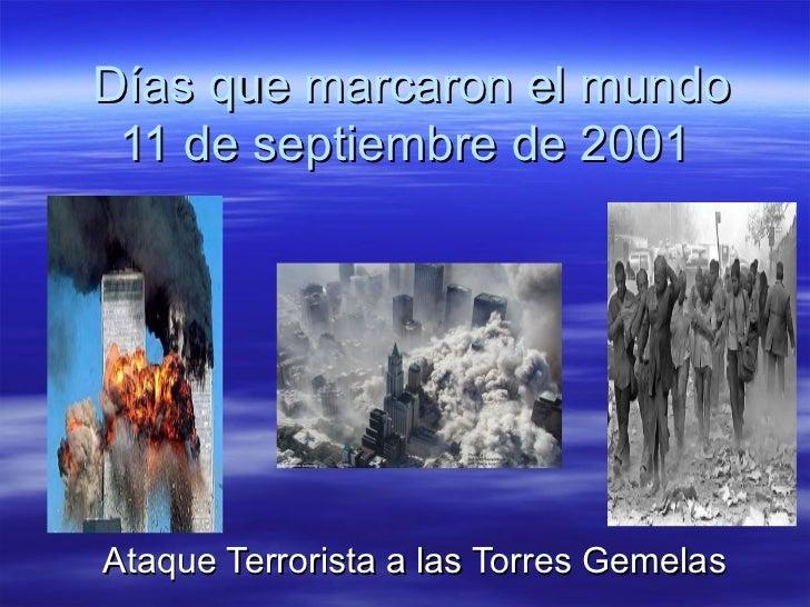 Días que marcaron el mundo 11 de septiembre de 2001Ataque Terrorista a las Torres Gemelas
