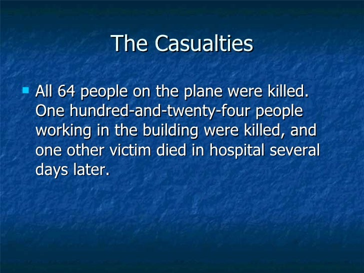 The Casualties <ul><li>All 64 people on the plane were killed. One hundred-and-twenty-four people working in the building ...
