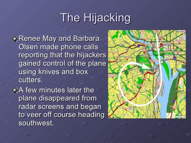The Hijacking <ul><li>Renee May and Barbara Olsen made phone calls reporting that the hijackers gained control of the plan...