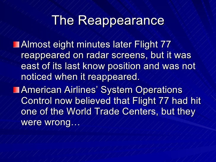 The Reappearance <ul><li>Almost eight minutes later Flight 77 reappeared on radar screens, but it was east of its last kno...