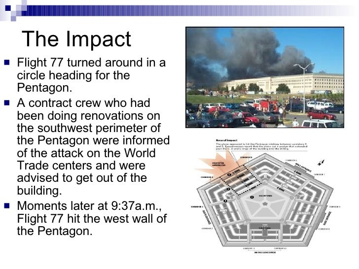 The Impact <ul><li>Flight 77 turned around in a circle heading for the Pentagon. </li></ul><ul><li>A contract crew who had...