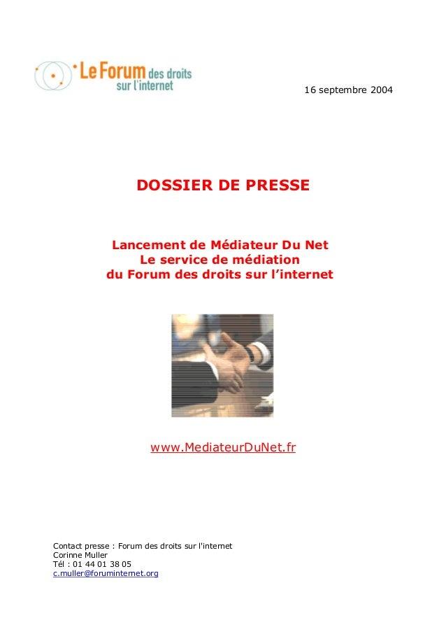 16 septembre 2004 DOSSIER DE PRESSE Lancement de Médiateur Du Net Le service de médiation du Forum des droits sur l'intern...