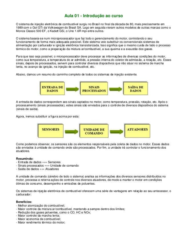 Aula 01 - Introdução ao curso O sistema de injeção eletrônica de combustível surgiu no Brasil no final da década de 80, ma...