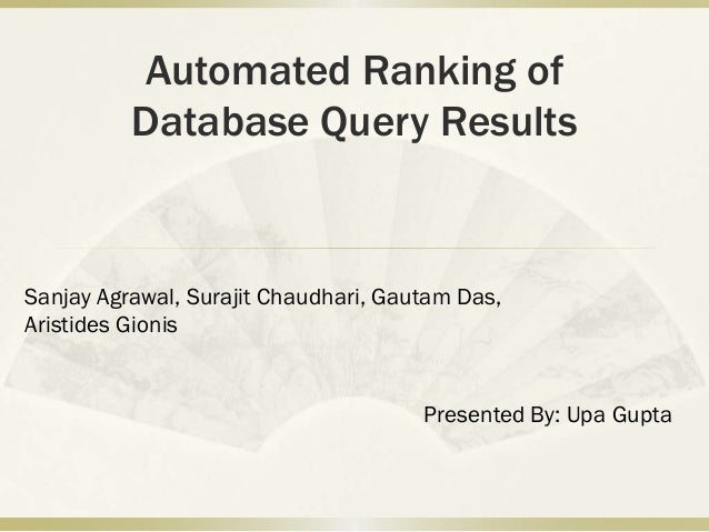 Automated Ranking of          Database Query ResultsSanjay Agrawal, Surajit Chaudhari, Gautam Das,Aristides Gionis        ...