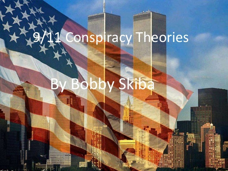 9/11 Conspiracy Theories<br />By Bobby Skiba<br />