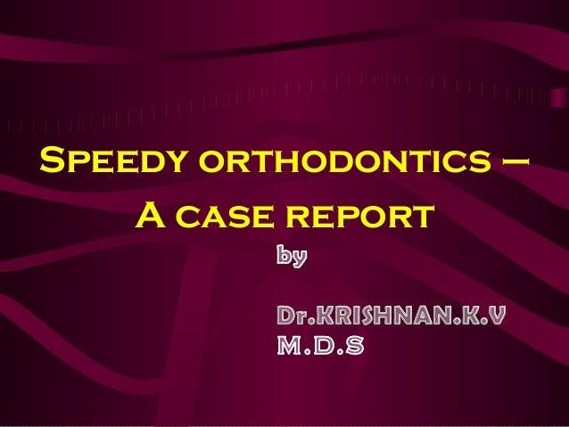 Speedy orthodontics –A case report