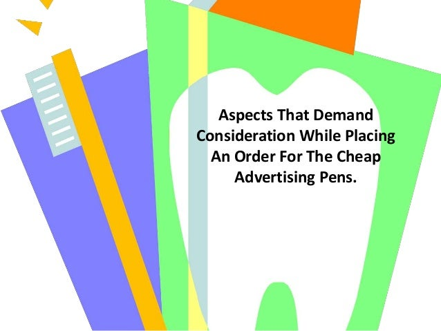 Aspects That Demand Consideration While Placing An Order For The Cheap Advertising Pens.