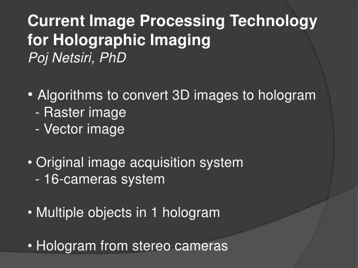 Current Image Processing Technology <br />for Holographic Imaging<br />PojNetsiri, PhD<br /><ul><li>Algorithms to convert ...