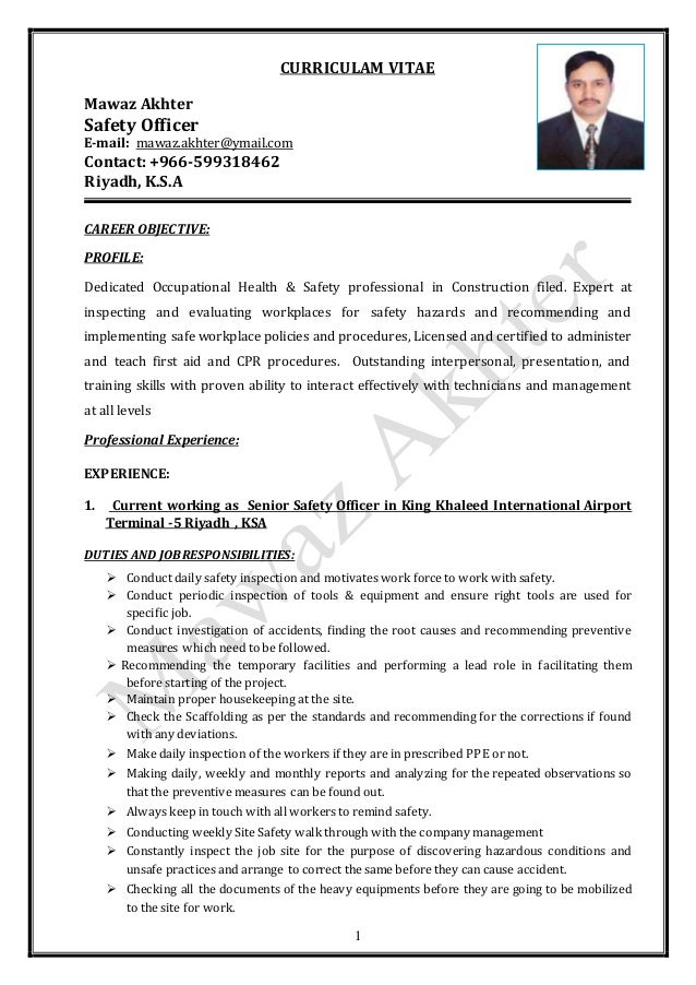 1 CURRICULAM VITAE Mawaz Akhter Safety Officer E-mail: mawaz.akhter@ymail.com Contact: +966-599318462 Riyadh, K.S.A CAREER...
