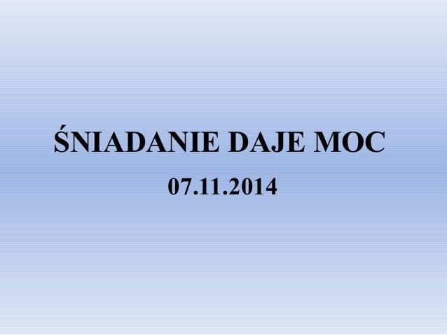 ŚNIADANIE DAJE MOC  07.11.2014
