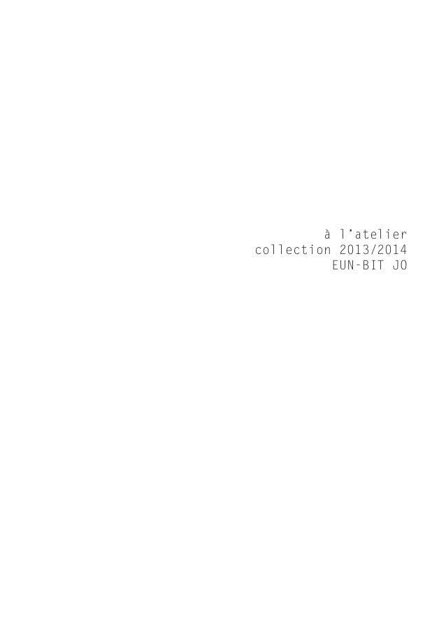 à l'atelier collection 2013/2014 EUN-BIT JO