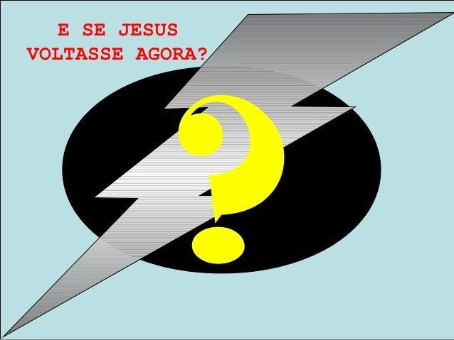 E SE JESUSVOLTASSE AGORA??