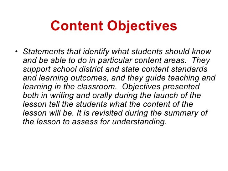 Content Objectives <ul><ul><li>Statements that identify what students should know and be able to do in particular content ...