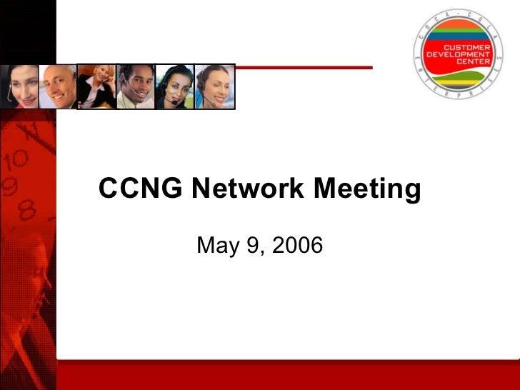 CCNG Network Meeting May 9, 2006