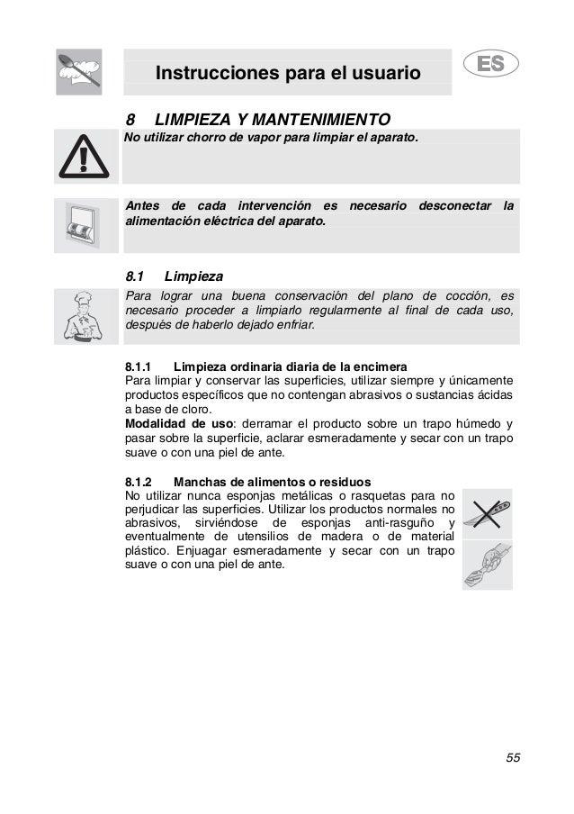 Instrucciones para el usuario 55 8 LIMPIEZA Y MANTENIMIENTO No utilizar chorro de vapor para limpiar el aparato. Antes de ...
