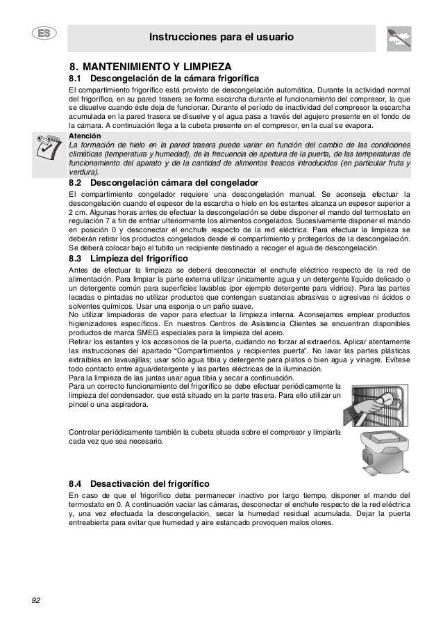 Instrucciones para el usuario 92 8. MANTENIMIENTO Y LIMPIEZA 8.1 Descongelación de la cámara frigorífica El compartimiento...