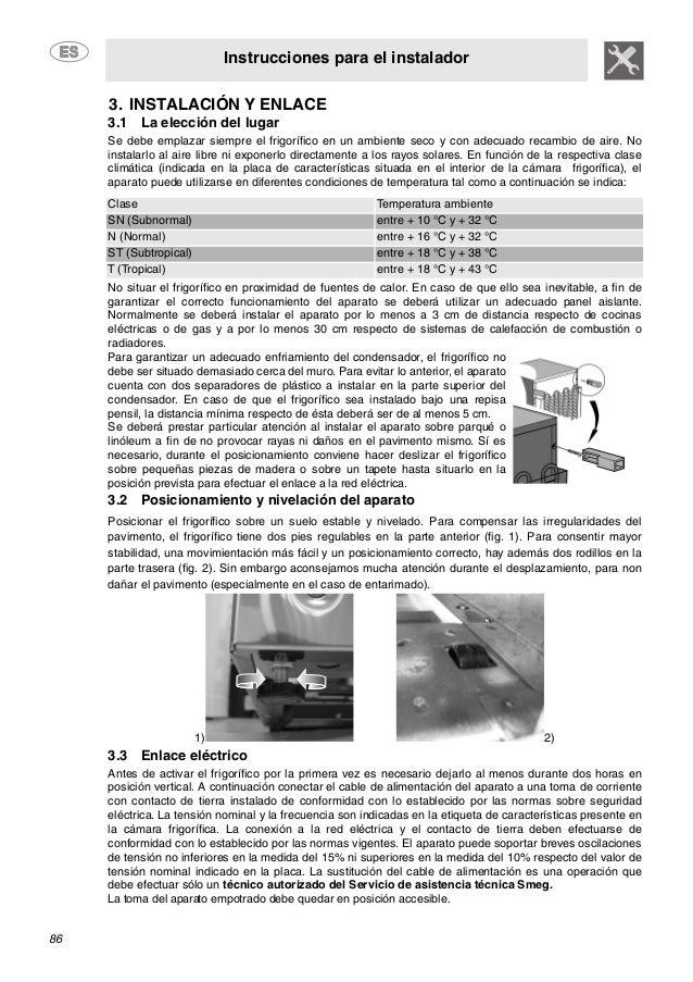 Instrucciones para el instalador 86 3. INSTALACIÓN Y ENLACE 3.1 La elección del lugar Se debe emplazar siempre el frigoríf...