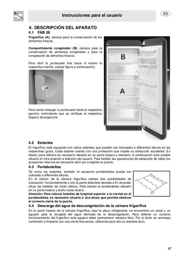 Instrucciones para el usuario 87 4. DESCRIPCIÓN DEL APARATO 4.1 FAB 28 Frigorífico (A): cámara para la conservación de los...