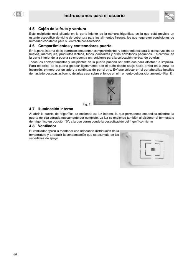 Instrucciones para el usuario 88 4.5 Cajón de la fruta y verdura Este recipiente está situado en la parte inferior de la c...
