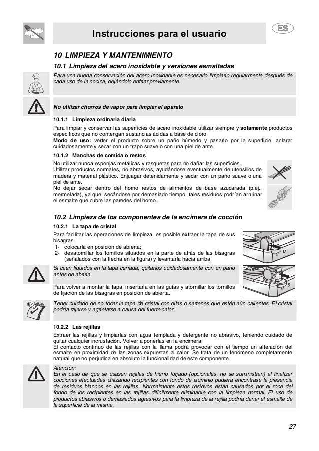 Instrucciones para el usuario 27 10 LIMPIEZA Y MANTENIMIENTO 10.1 Limpieza del acero inoxidable y versiones esmaltadas Par...