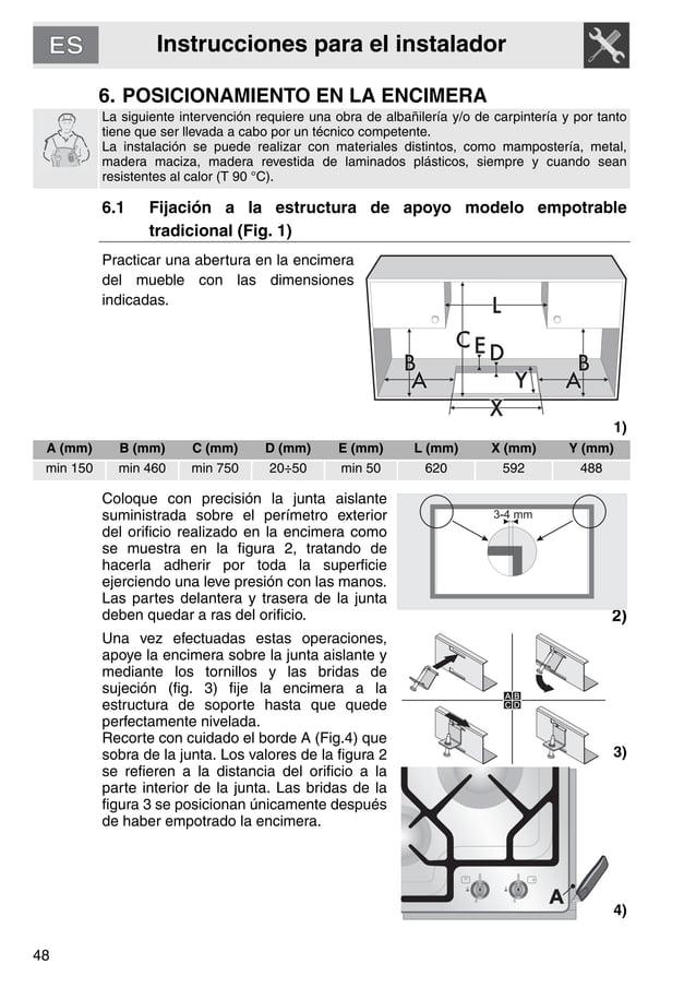 Instrucciones para el instalador 48 6. POSICIONAMIENTO EN LA ENCIMERA La siguiente intervención requiere una obra de albañ...
