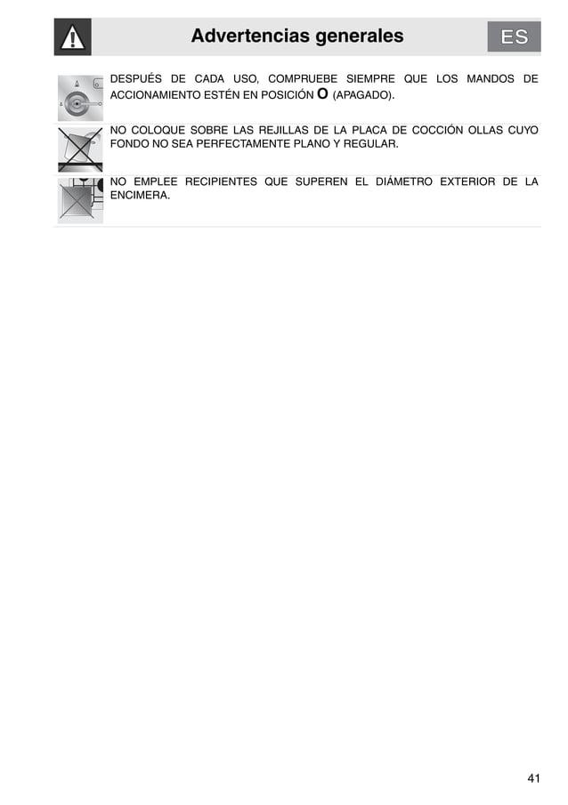 Advertencias generales 41 DESPUÉS DE CADA USO, COMPRUEBE SIEMPRE QUE LOS MANDOS DE ACCIONAMIENTO ESTÉN EN POSICIÓN O (APAG...