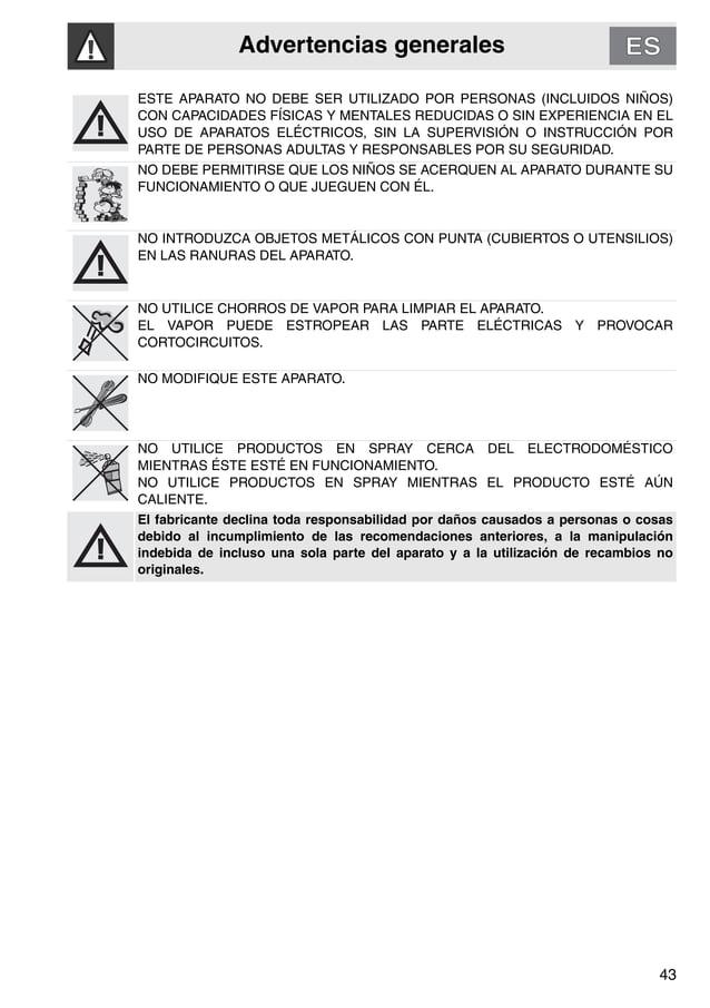 Advertencias generales 43 ESTE APARATO NO DEBE SER UTILIZADO POR PERSONAS (INCLUIDOS NIÑOS) CON CAPACIDADES FÍSICAS Y MENT...