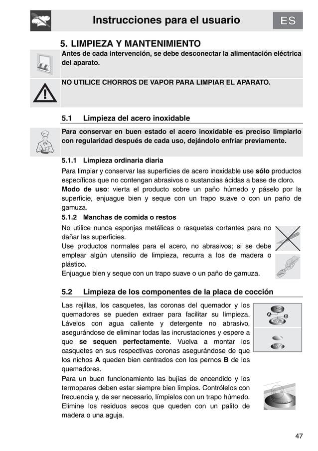 Instrucciones para el usuario 47 5. LIMPIEZA Y MANTENIMIENTO Antes de cada intervención, se debe desconectar la alimentaci...