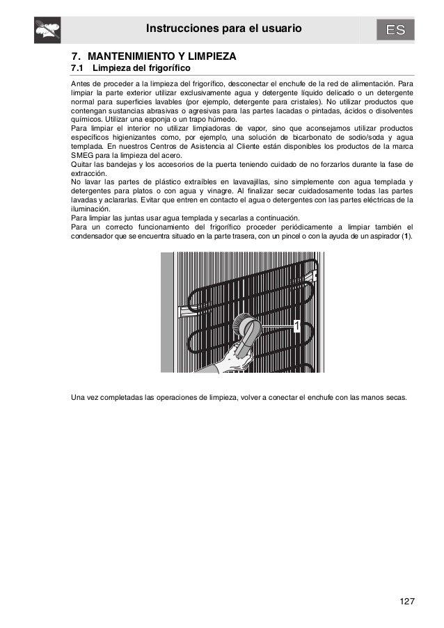 127 Instrucciones para el usuario 7. MANTENIMIENTO Y LIMPIEZA 7.1 Limpieza del frigorífico Antes de proceder a la limpieza...