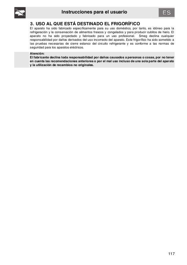 117 Instrucciones para el usuario 3. USO AL QUE ESTÁ DESTINADO EL FRIGORÍFICO El aparato ha sido fabricado específicamente...