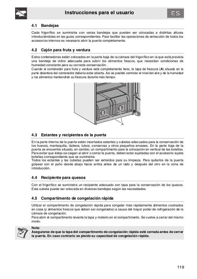 119 Instrucciones para el usuario 4.1 Bandejas Cada frigorífico se suministra con varias bandejas que pueden ser colocadas...