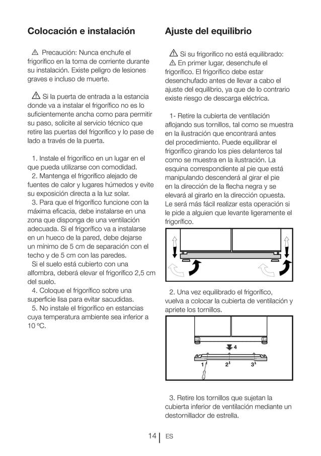 ES14 Colocación e instalación B Precaución: Nunca enchufe el frigorífico en la toma de corriente durante su instalación. E...