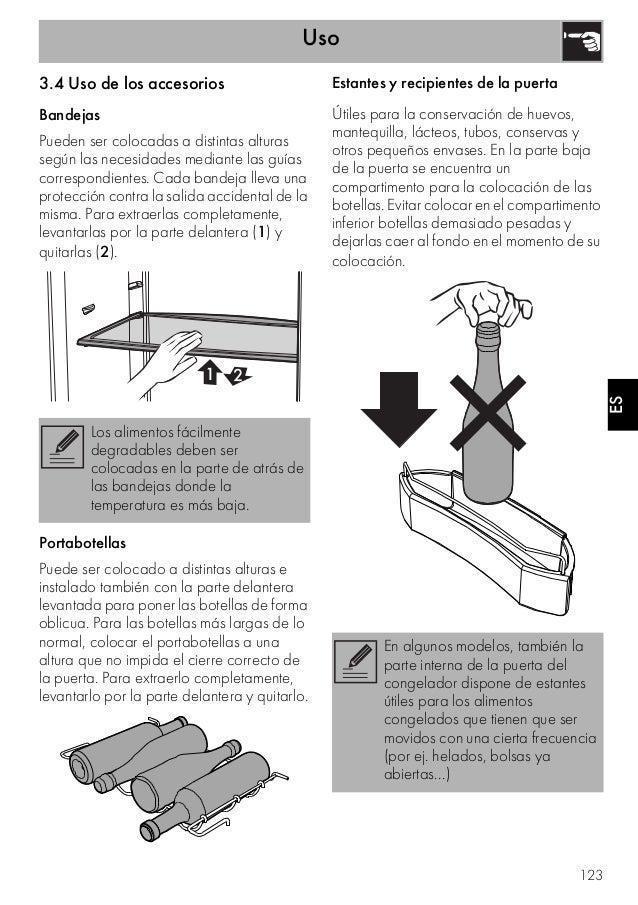 Uso 123 ES 3.4 Uso de los accesorios Bandejas Pueden ser colocadas a distintas alturas según las necesidades mediante las ...