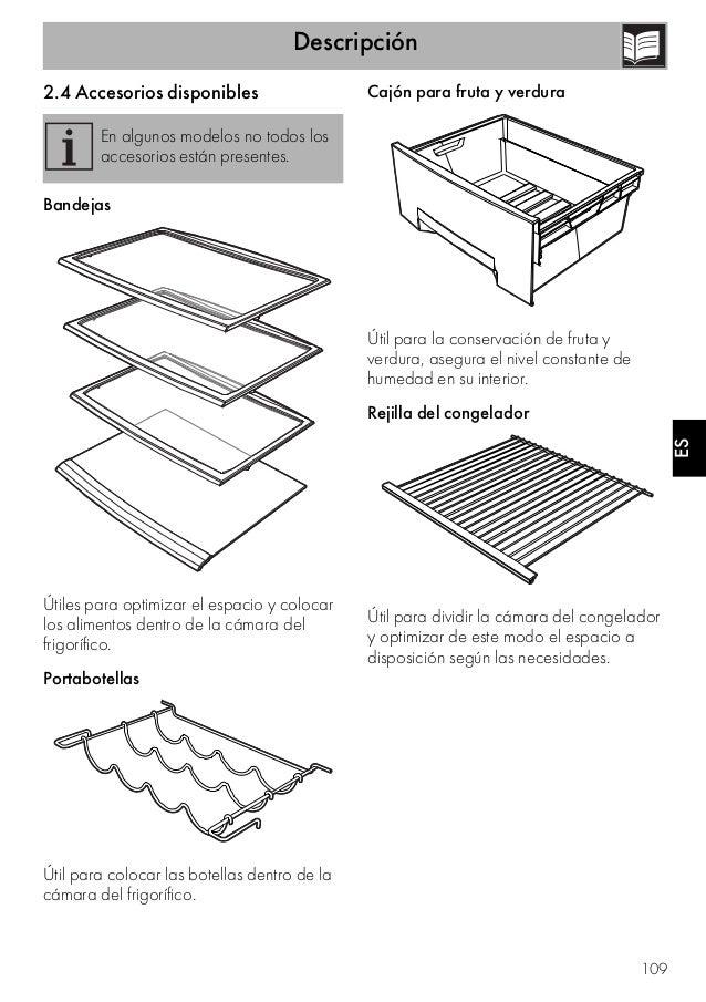 Descripción 109 ES 2.4 Accesorios disponibles Bandejas Útiles para optimizar el espacio y colocar los alimentos dentro de ...