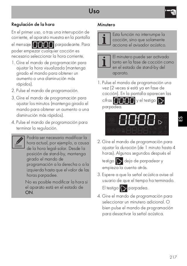Uso 217 ES Regulación de la hora En el primer uso, o tras una interrupción de corriente, el aparato muestra en la pantalla...