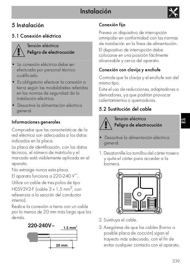 Instalación 239 ES 5 Instalación 5.1 Conexión eléctrica Informaciones generales Compruebe que las características de la re...