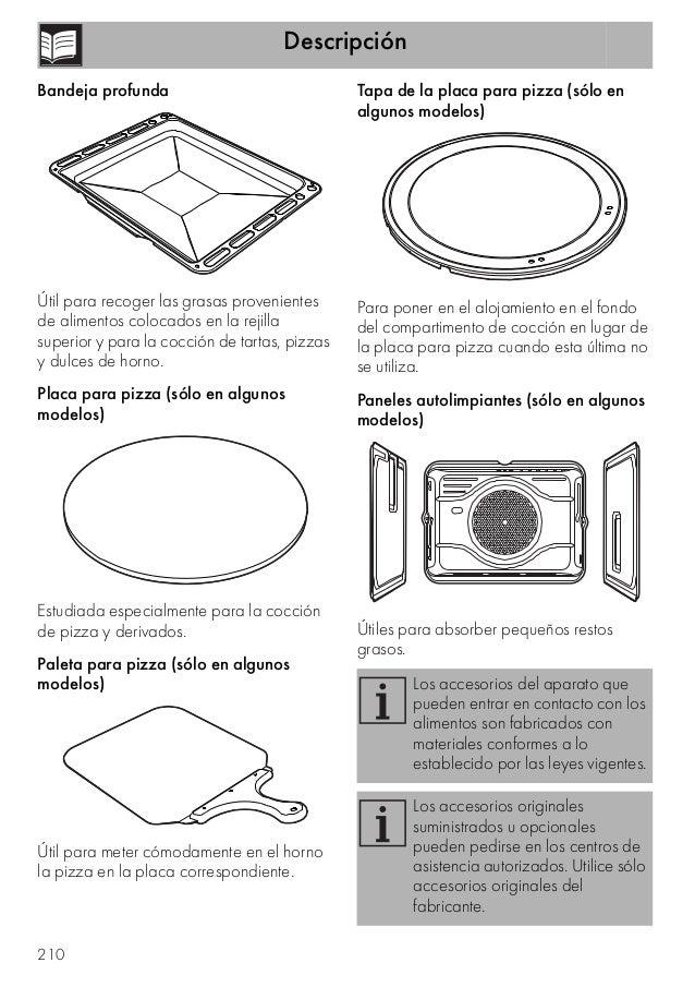 Descripción 210 Bandeja profunda Útil para recoger las grasas provenientes de alimentos colocados en la rejilla superior y...