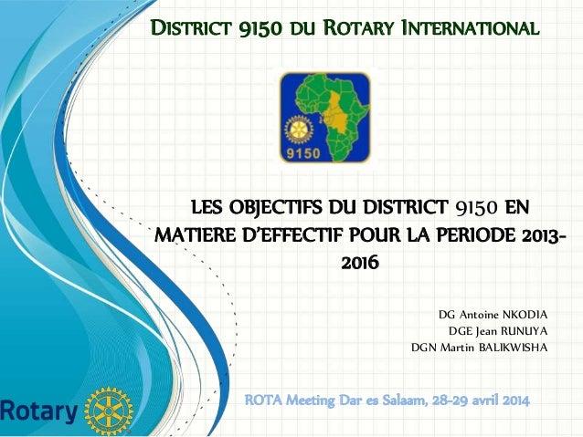 DISTRICT 9150 DU ROTARY INTERNATIONAL DG Antoine NKODIA DGE Jean RUNUYA DGN Martin BALIKWISHA ROTA Meeting Dar es Salaam, ...