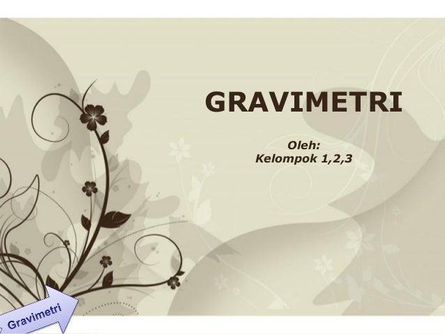 Free Powerpoint Templates Page 1Free Powerpoint Templates GRAVIMETRI Oleh: Kelompok 1,2,3