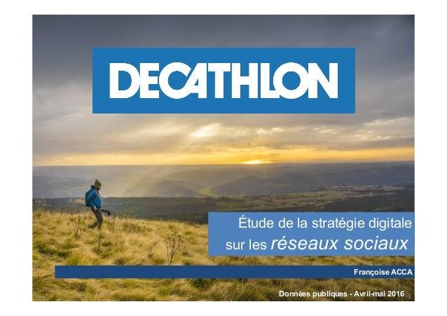 1 Françoise ACCA Étude de la stratégie digitale sur les réseaux sociaux Données publiques - Avril-mai 2016