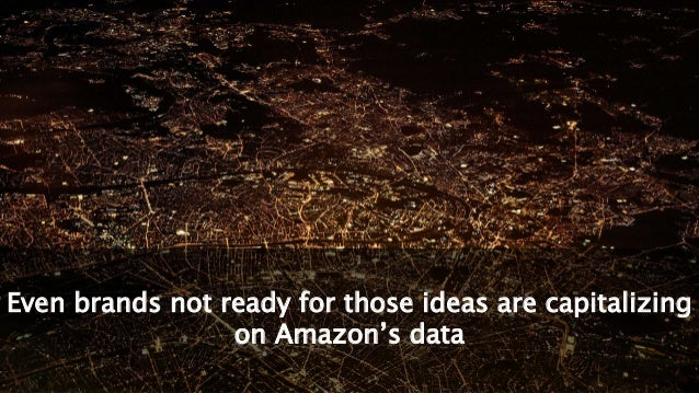 Even brands not ready for those ideas are capitalizing on Amazon's data