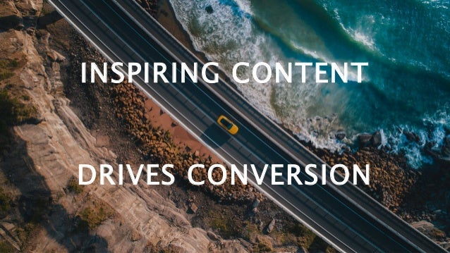 INSPIRING CONTENT DRIVES CONVERSION