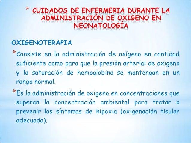 *   CUIDADOS DE ENFERMERIA DURANTE LA          ADMINISTRACIÓN DE OXIGENO EN                  NEONATOLOGÍAOXIGENOTERAPIA*Co...