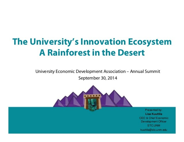 The University's Innovation Ecosystem  A Rainforest in the Desert  University Economic Development Association – Annual Su...